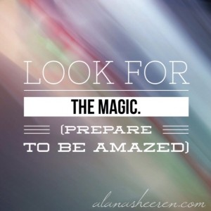 Look for the magic.
