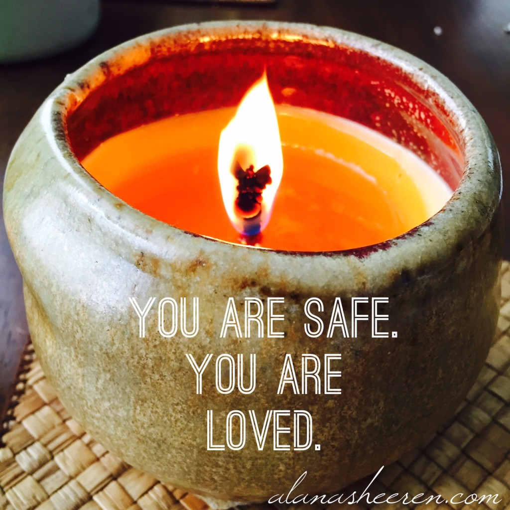 You are safe, you are loved.